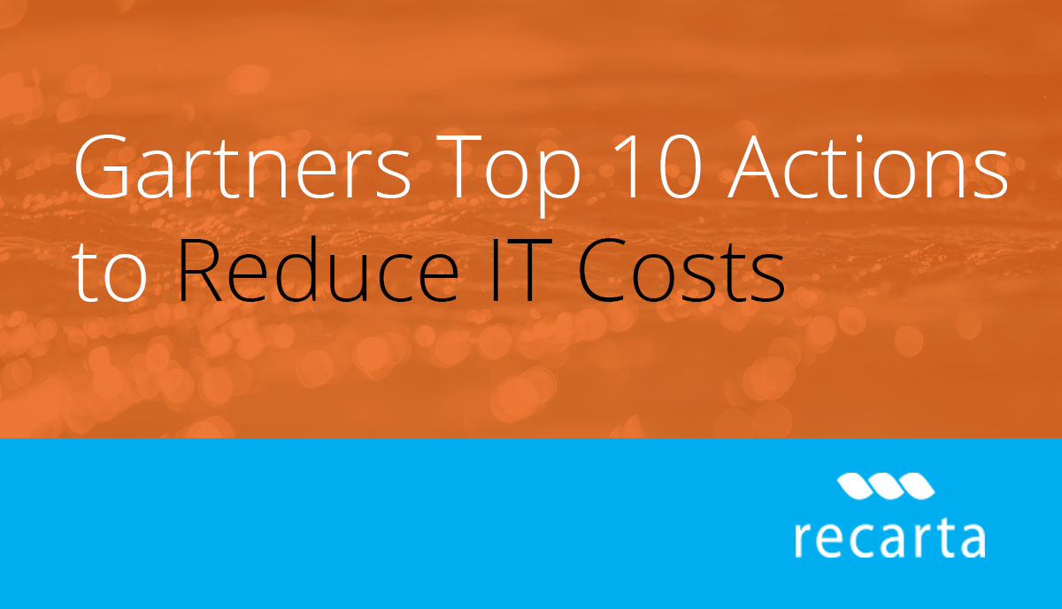 Gartners Top 10 Actions To Reduce IT Costs…