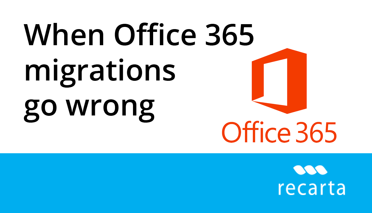 When Office 365 Migrations Go Wrong