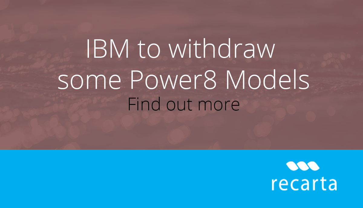 IBM To Withdraw Some Power8 Models